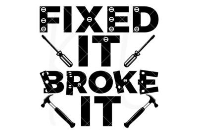 Fixed It; Broke It