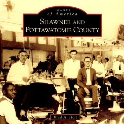 Images of America: Shawnee and Pottawatomie County (2 books for $22)