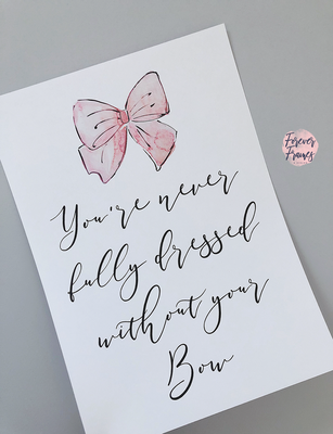 Never fully dressed without your Bow A4 Print