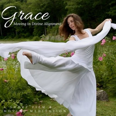 Grace, Moving in Divine Alignment - A Short Film & Moving Meditation DVD