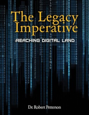 THE LEGACY IMPERATIVE: Reaching Digital Land