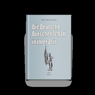 Die Deutsche Burschenschaft in ihrer Zeit