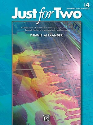 Just for Two, Book 4: A Collection of 5 Piano Duets in a Variety of Styles and Moods Specially Written to Inspire, Motivate, and Entertain