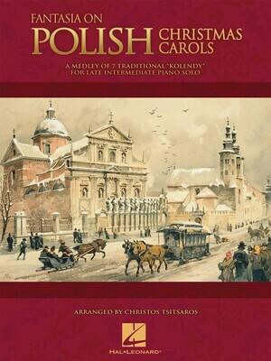 Fantasia on Polish Christmas Carols: A Medley of Seven Traditional Kolendy for Late Intermediate Piano