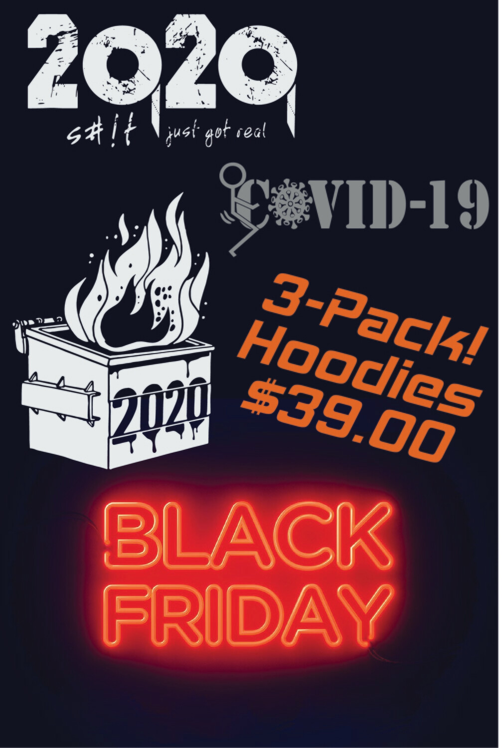 BLACK FRIDAY DEAL! 2020 Dumpster Fire - F#%K Covid-19 - S#!t Just Got Real Hoodie 3-PACK!