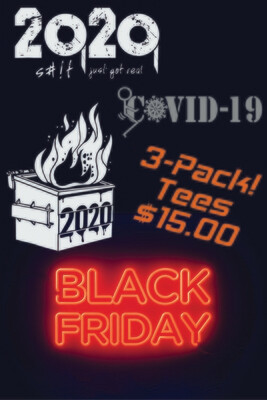 BLACK FRIDAY DEAL! 2020 Dumpster Fire - F#%K Covid-19 - S#!t Just Got Real T-Shirt 3-PACK!