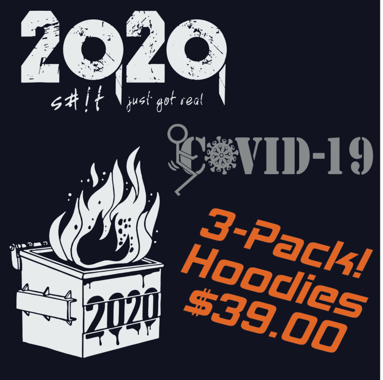 Hoodies 3-PACK DEAL! 2020 Dumpster Fire - F#%K Covid-19 - S#!t Just Got Real