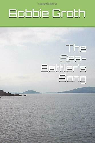 The Sea-Battler's Song (The Saga of the Heroine) By Bobbie Groth