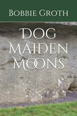 Dog Maiden Moons (The Saga of the Heroine) By Bobbie Groth