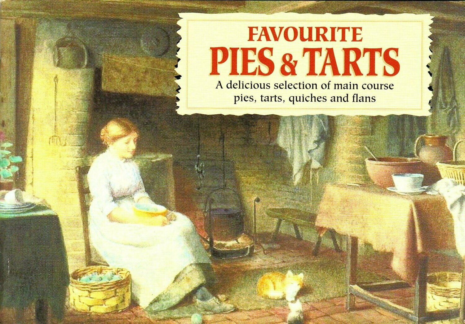 Favourite Pies and Tarts: A Delicious Selection of Main Course Pies, Tarts, Quiches & Flans