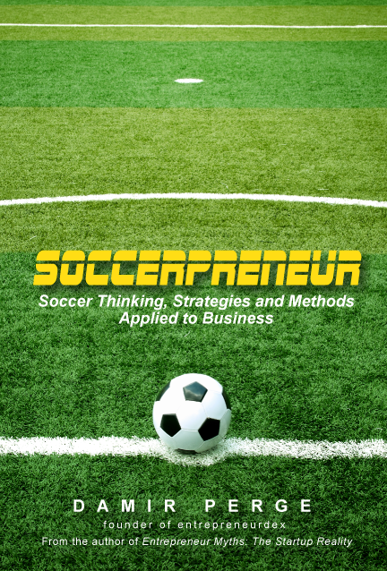 Soccerpreneur: Soccer Thinking, Strategies and Methods Applied to Business) (Pre-Order Digital Version)
