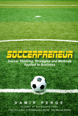 Soccerpreneur: Soccer Thinking, Strategies and Methods Applied to Business (Pre-Order Print Version)
