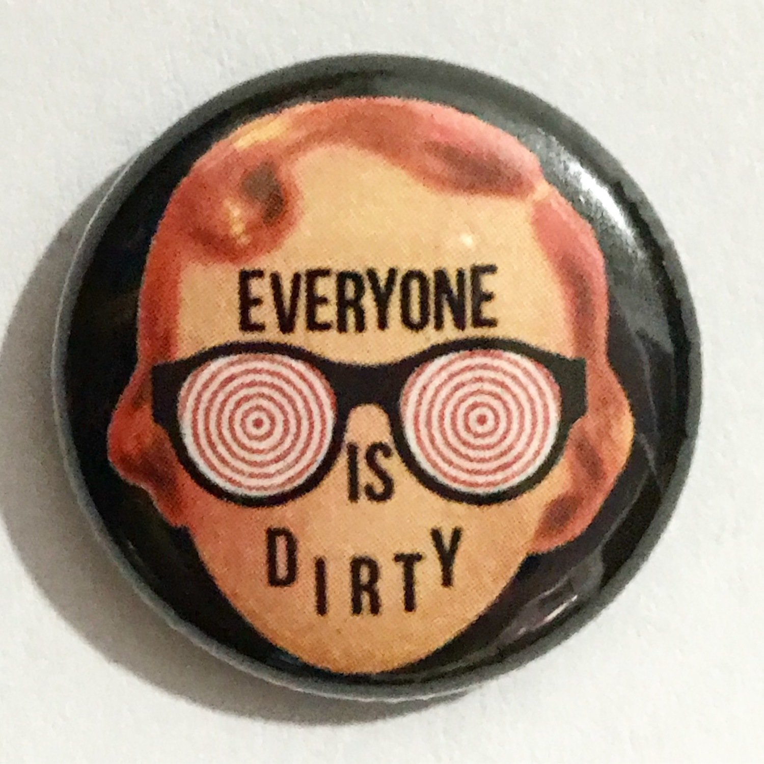 Everyone Is Dirty Pin