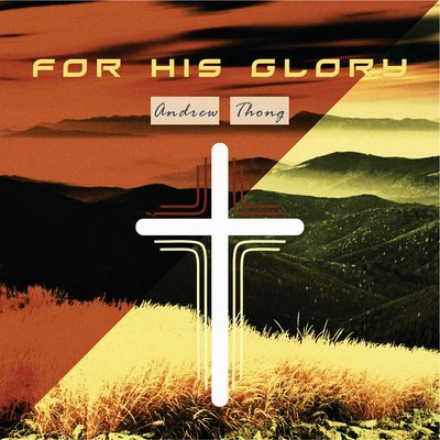 Andrew Thong - For His Glory