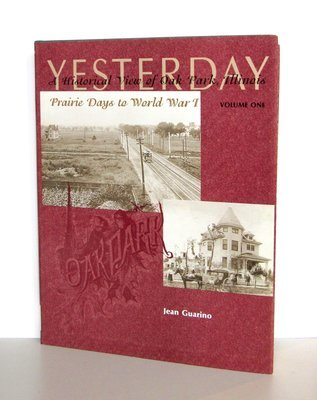 Yesterday: A Historical View of Oak Park, Ill, Prairie Days to World War I, Vol. 1