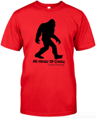 Codie Prevost Limited Edition All Kinds Of Crazy T-Shirt (Only 50 shirts available in various colors/sizes)