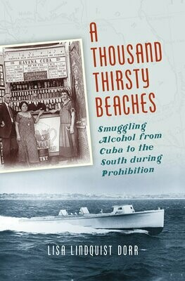 A Thousand Thirsty Beaches: Smuggling Alcohol from Cuba to the South During Prohibition by Lisa Lindquist Dorr
