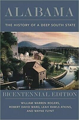 Alabama: The History of a Deep South State by William Warren Rogers, Leah Rawls Atkins, Robert David Ward, and Wayne Flynt