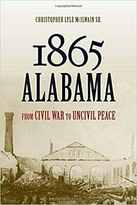 1865 Alabama: From Civil War to Uncivil Peace by Christopher McIlwain