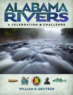 Alabama Rivers, A Celebration & Challenge by William G. Deutsch