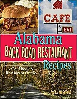Alabama Back Road Restaurant Recipes Cookbook by Anita Musgrove