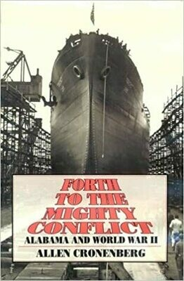 Forth to the Mighty Conflict: Alabama and World War II by Allen Cronenberg