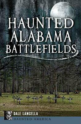 Haunted Alabama Battlefields by Dale Langella