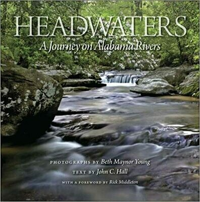 Headwaters: A Journey on Alabama Rivers by Beth Maynor Young and John C. Hall