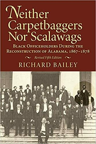 Neither Carpetbaggers Nor Scalawags: Black Officeholders During the Reconstruction of Alabama by Richard Bailey