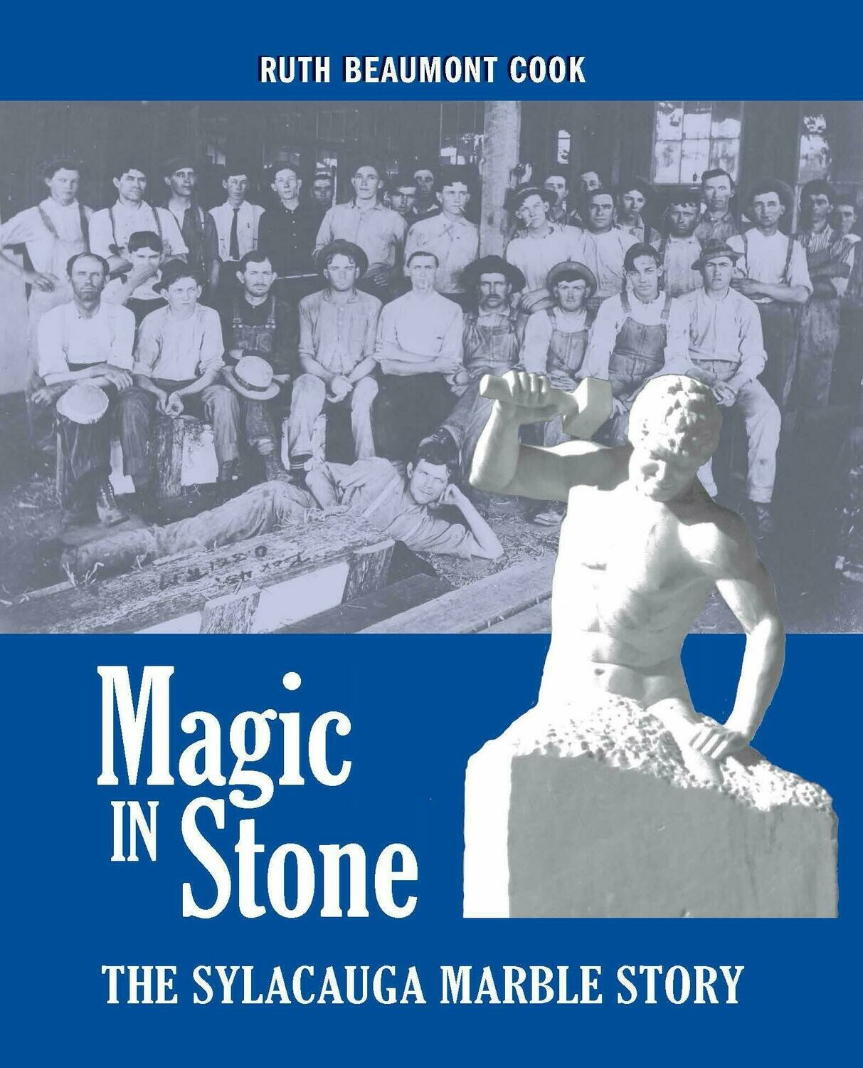 Magic in Stone: The Sylacauga Marble Story by Ruth Beaumont Cook