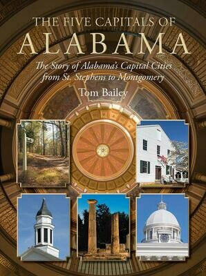 The Five Capitals of Alabama: The Story of Alabama's Capital Cities by Tom Bailey