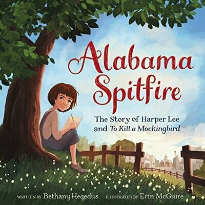 Alabama Spitfire: The Story of Harper Lee and To Kill a Mockingbird by Bethany Hegedus