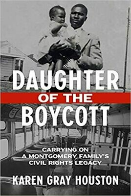 Daughter of the Boycott: Carrying On a Montgomery Family's Civil Rights Legacy by Karen Gray Houston