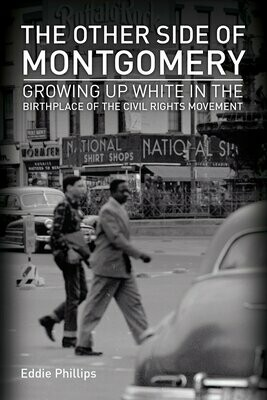 The Other Side of Montgomery: Growing Up White in the Birthplace of the Civil Rights Movement by Eddie Phillips