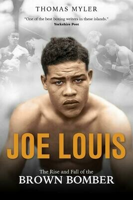 Joe Louis: The Rise and Fall of the Brown Bomber by Thomas Myler