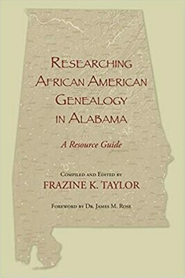 Researching African American Genealogy in Alabama: A Research Guide by Frazine Taylor
