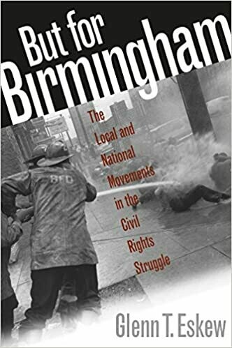 But for Birmingham: The Local and National Movements in the Civil Rights Struggle by Glenn T. Eskew