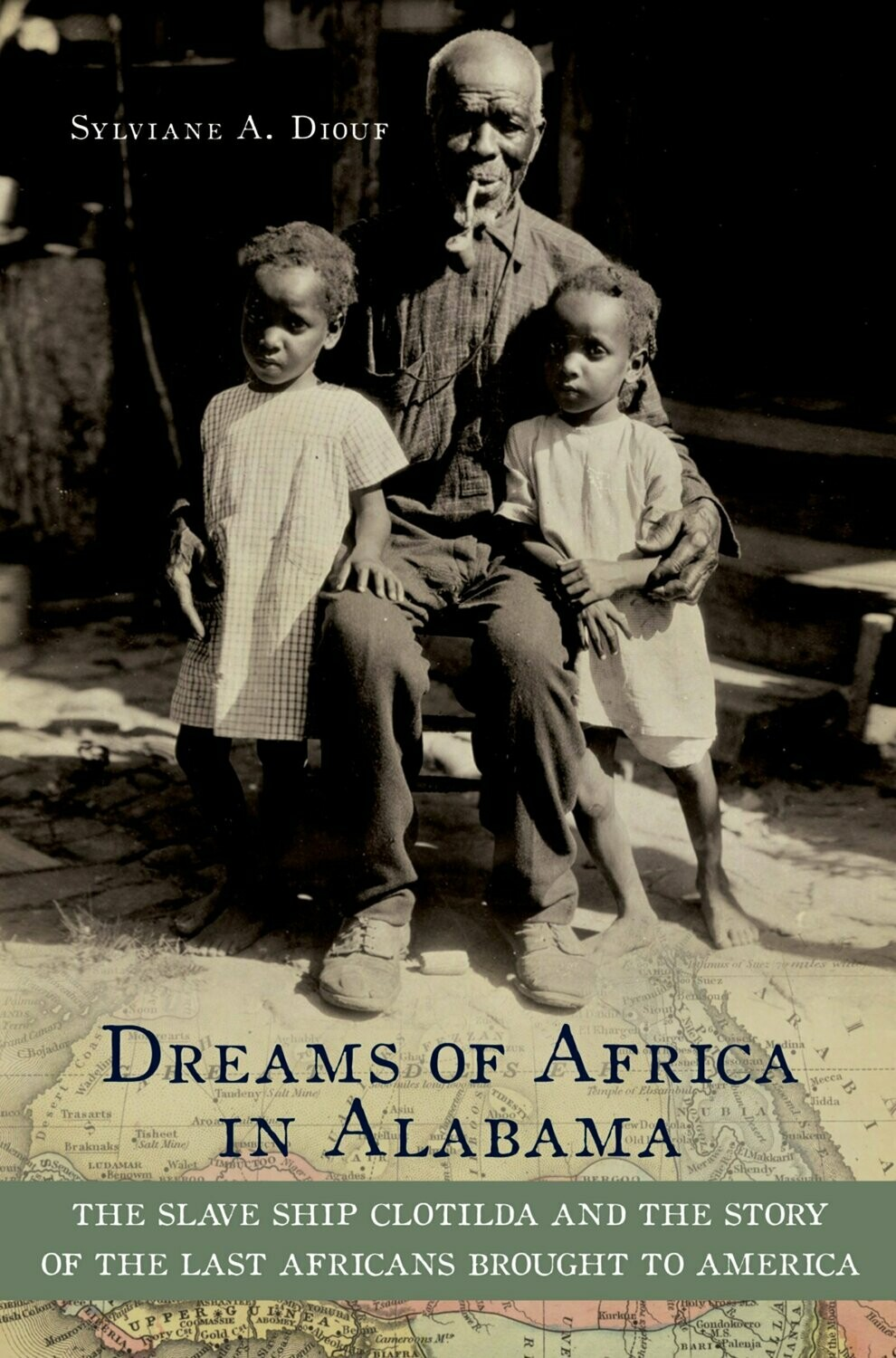 Dreams of Africa in Alabama: The Slave Ship Clotilda and the Story of the Last Africans Brought to America by Sylviane A. Diouf