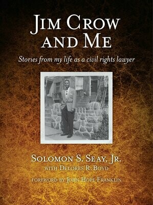 Jim Crow and Me: Stories From My Life as a Civil Rights Lawyer by Solomon S. Seay, Jr. with Delores R. Boyd