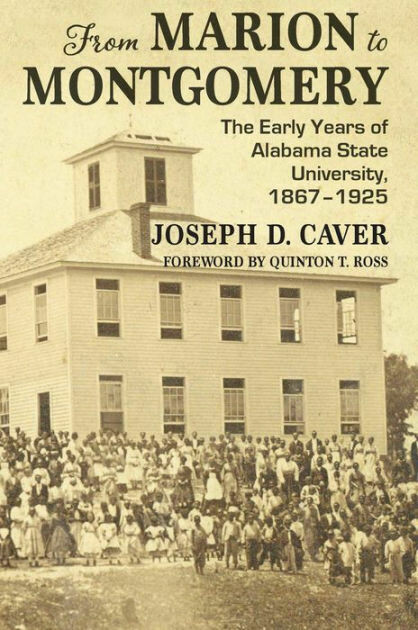 From Marion to Montgomery: The Early Years of Alabama State University, 1867-1925 by Joseph D. Caver