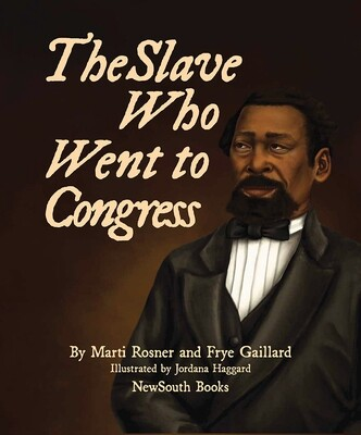 The Slave Who Went to Congress by Marti Rosner and Frye Gaillard