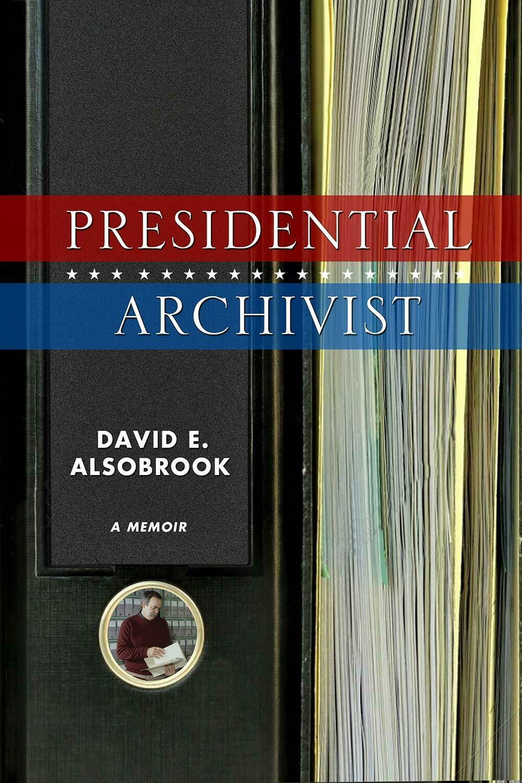 Presidential Archivist by David E. Alsobrook