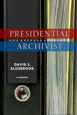 Presidential Archivist by David E. Alsobrook