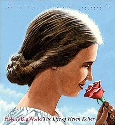 Helen's BIG World The Life Of Helen Keller by Doreen Rappaport Illustrated by Matt Tavares