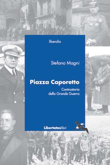 Piazza Caporetto, Controstoria  della Grande Guerra