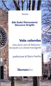 Vola colomba: una storia vera di Dalmazia: tre esodi e un amore travolgente