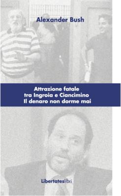 Attrazione fatale tra Ingroia e Ciancimino. Il denaro non dorme mai