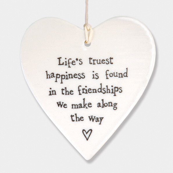 Round heart - 'life's truest happiness is found in the friendships we make along the way'