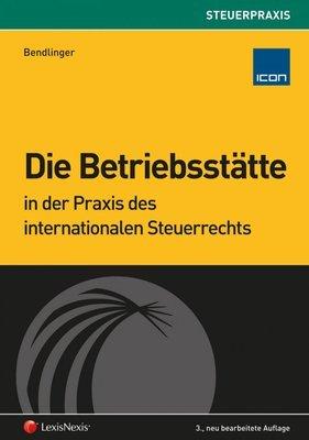 Die Betriebsstätte in der Praxis des internationalen Steuerrechts
