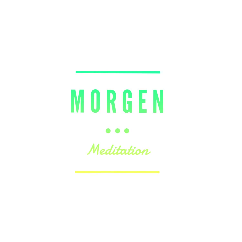 Morgen Meditation